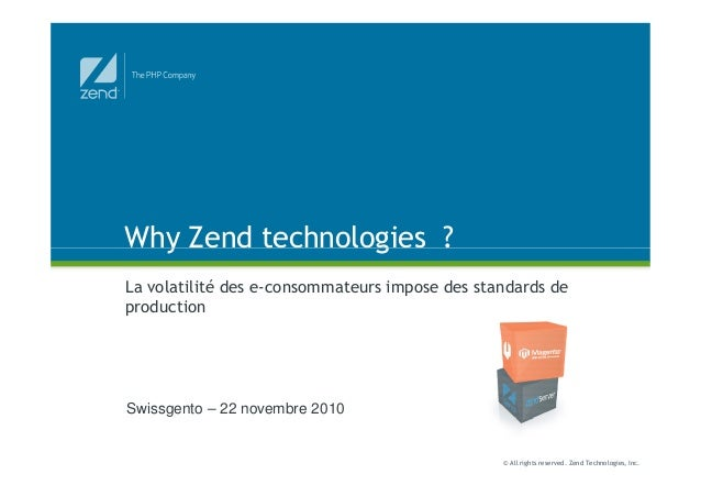 Why Zend technologies ? © All rights reserved. Zend Technologies, Inc. Why Zend technologies ? La volatilité des e-consomm...