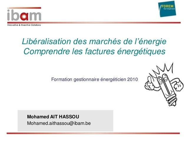 Libéralisation des marchés de l'énergie Comprendre les factures énergétiques  Formation gestionnaire énergéticien 2010  Mo...