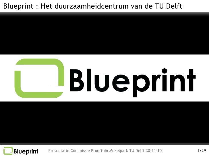 Blueprint : Het duurzaamheidcentrum van de TU Delft            Presentatie Commissie Proeftuin Mekelpark TU Delft 30-11-10...