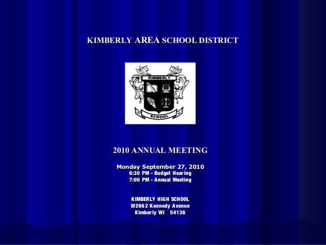 KIMBERLY AREA SCHOOL DISTRICT 2010 ANNUAL MEETING Monday September 27, 2010 6:30 PM - Budget Hearing 7:00 PM - Annual Meet...