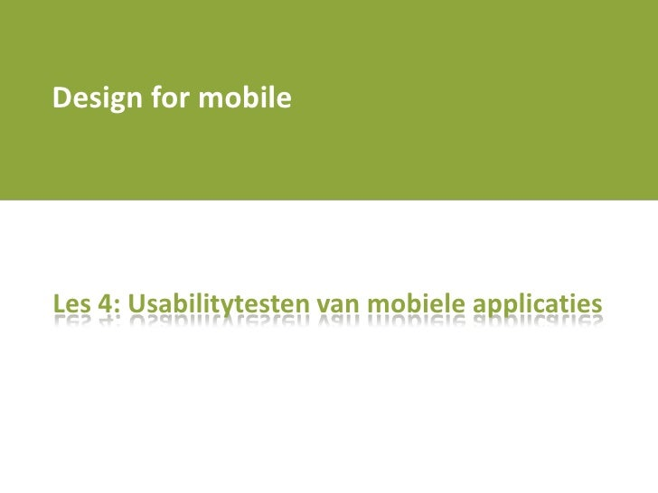 1011q1 design for mobile    les 4 - usabilitytesting for mobile