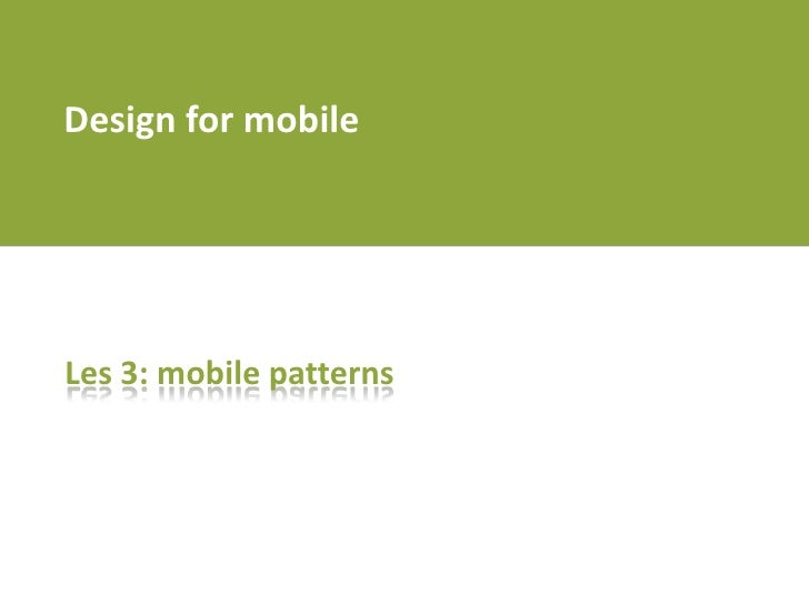 Design for mobile<br />Les 3: mobile patterns<br />