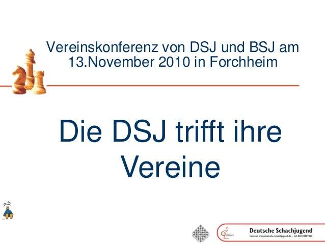 Vereinskonferenz von DSJ und BSJ am 13.November 2010 in Forchheim Die DSJ trifft ihre Vereine