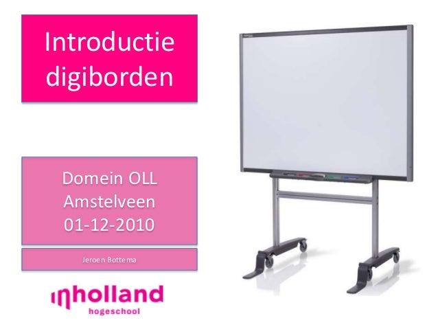 Introductie digiborden Domein OLL Amstelveen 01-12-2010 Jeroen Bottema