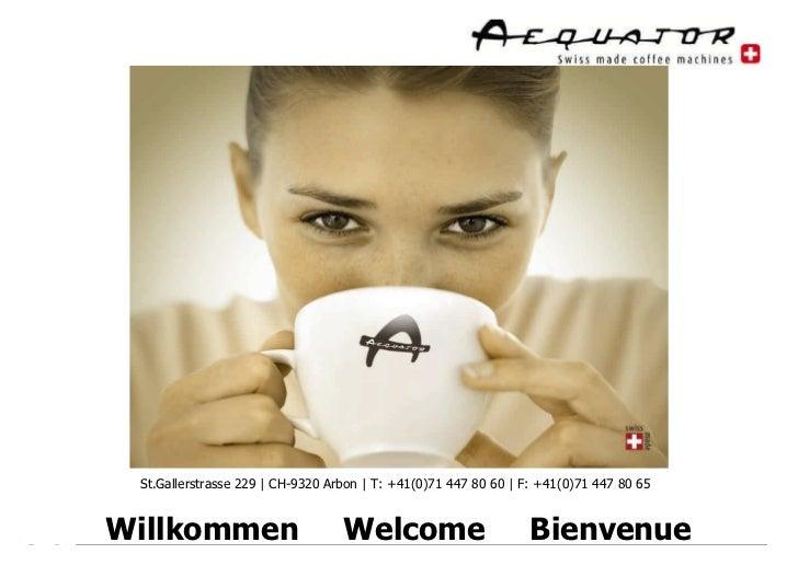 St.Gallerstrasse 229   CH-9320 Arbon   T: +41(0)71 447 80 60   F: +41(0)71 447 80 65      WillkommenSwiss made coffee mach...