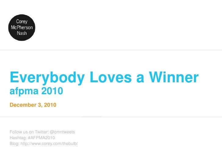 Everybody Loves a Winnerafpma 2010<br />Follow us on Twitter: @cmntweets<br />Hashtag: #AFPMA2010<br />Blog: http://www.co...