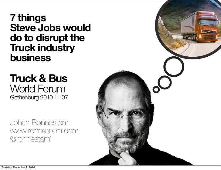 7 things      Steve Jobs would      do to disrupt the      Truck industry      business      Truck & Bus      World Forum ...