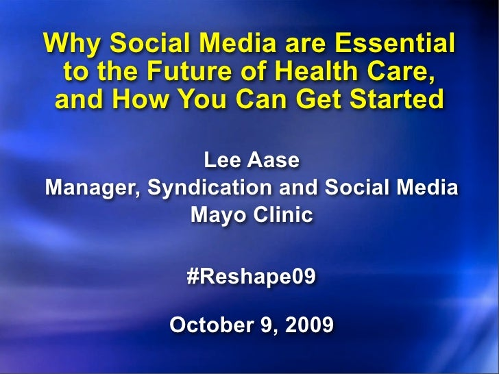 Why Social Media are Essential  to the Future of Health Care, and How You Can Get Started               Lee Aase Manager, ...