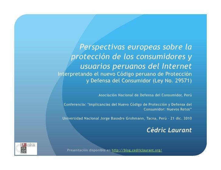 Perspectivas europeas sobre la protección de los consumidores y usuarios peruanos del Internet_Interpretando el nuevo Códi...