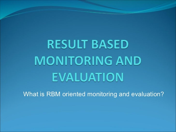 What is RBM oriented monitoring and evaluation?