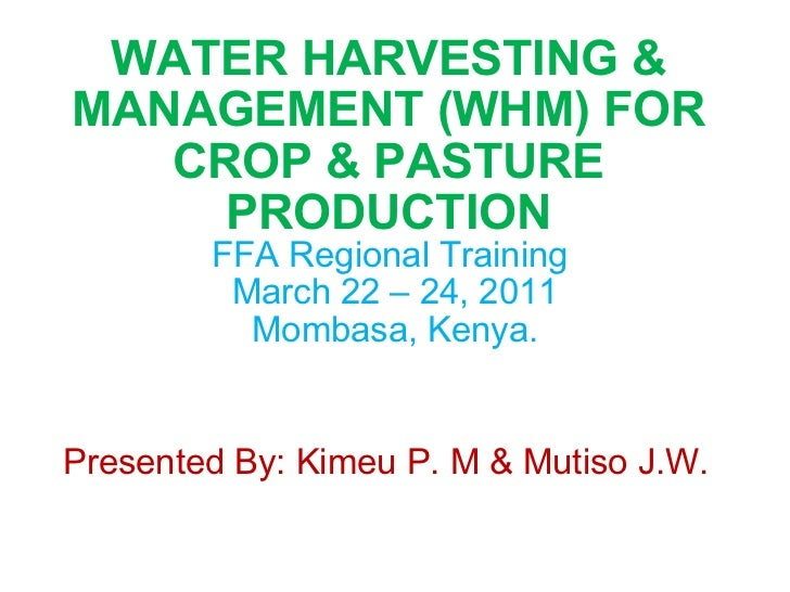WATER HARVESTING & MANAGEMENT (WHM) FOR CROP & PASTURE PRODUCTION FFA Regional Training  March 22 – 24, 2011 Mombasa, Keny...