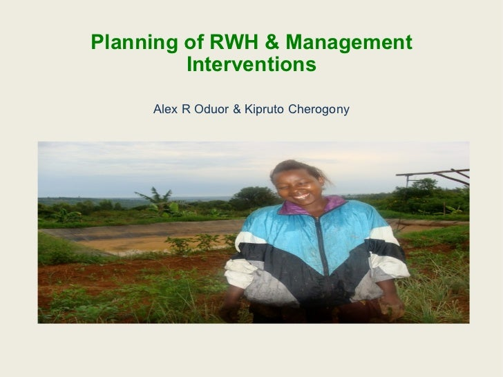 Planning of RWH & Management Interventions Alex R Oduor & Kipruto Cherogony