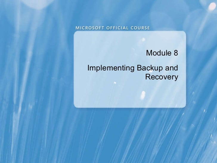 Module 8 Implementing Backup and Recovery