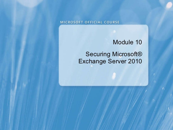 Module 10 Securing Microsoft® Exchange Server 2010