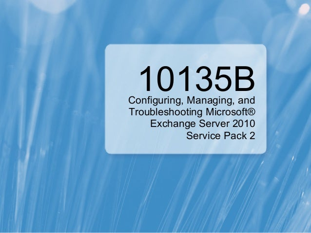 10135BConfiguring, Managing, andTroubleshooting Microsoft®    Exchange Server 2010             Service Pack 2
