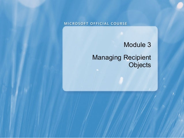 Module 3Managing Recipient          Objects