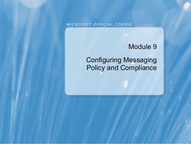 Module 9Configuring MessagingPolicy and Compliance