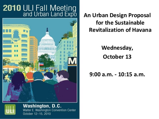 An Urban Design Proposal for the Sustainable Revitalization of Havana Wednesday, October 13 9:00 a.m. - 10:15 a.m.