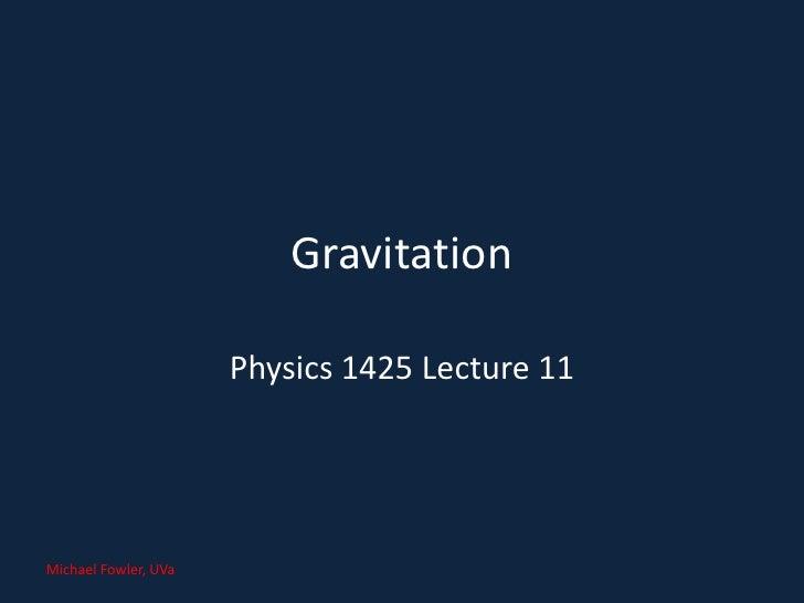 Gravitation                      Physics 1425 Lecture 11Michael Fowler, UVa