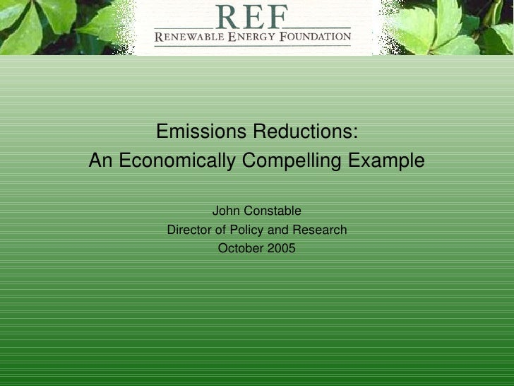 Emissions Reductions: An Economically Compelling Example John Constable Director of Policy and Research October 2005