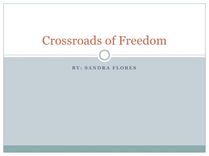 By: Sandra Flores<br />Crossroads of Freedom<br />