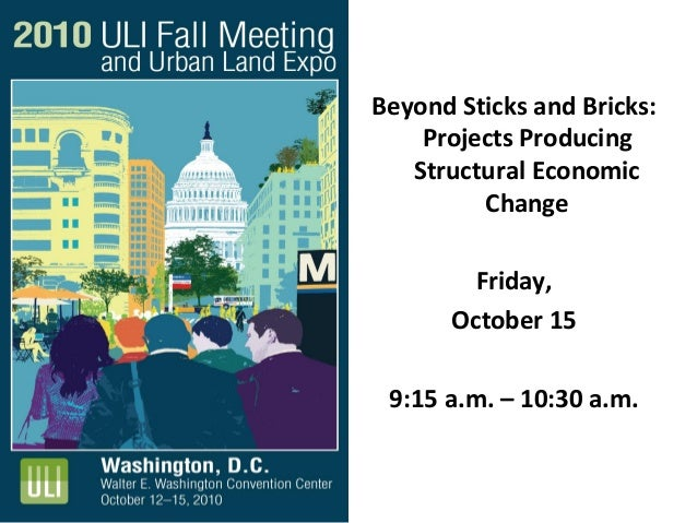 Beyond Sticks and Bricks: Projects Producing Structural Economic Change Friday, October 15 9:15 a.m. – 10:30 a.m.