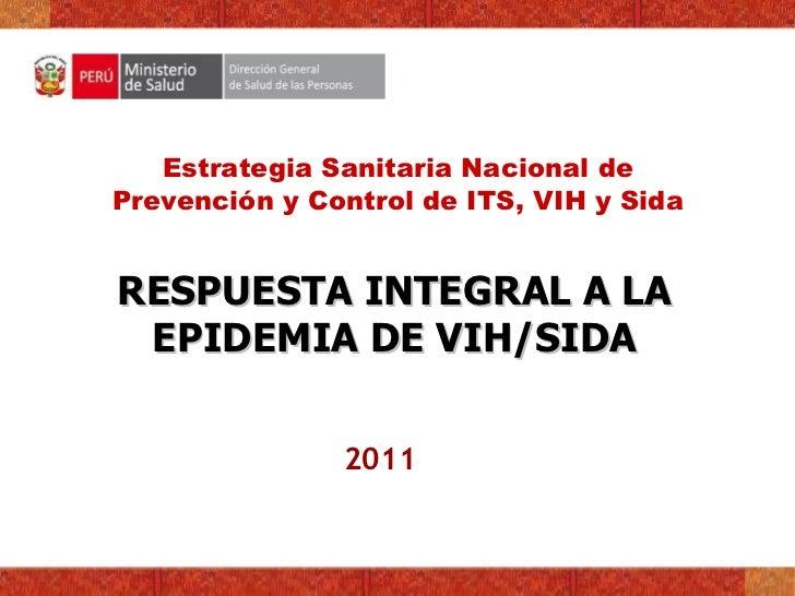 Estrategia Sanitaria Nacional dePrevención y Control de ITS, VIH y SidaRESPUESTA INTEGRAL A LA EPIDEMIA DE VIH/SIDA       ...