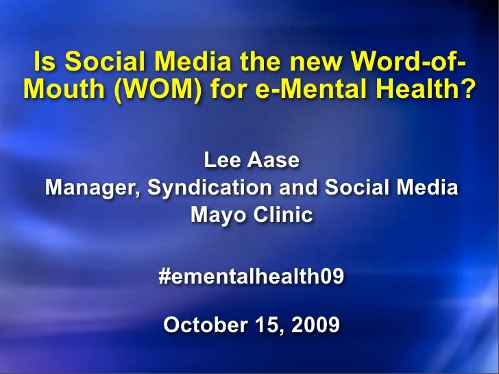 Is Social Media the new Word-of- Mouth (WOM) for e-Mental Health?                Lee Aase  Manager, Syndication and Social...