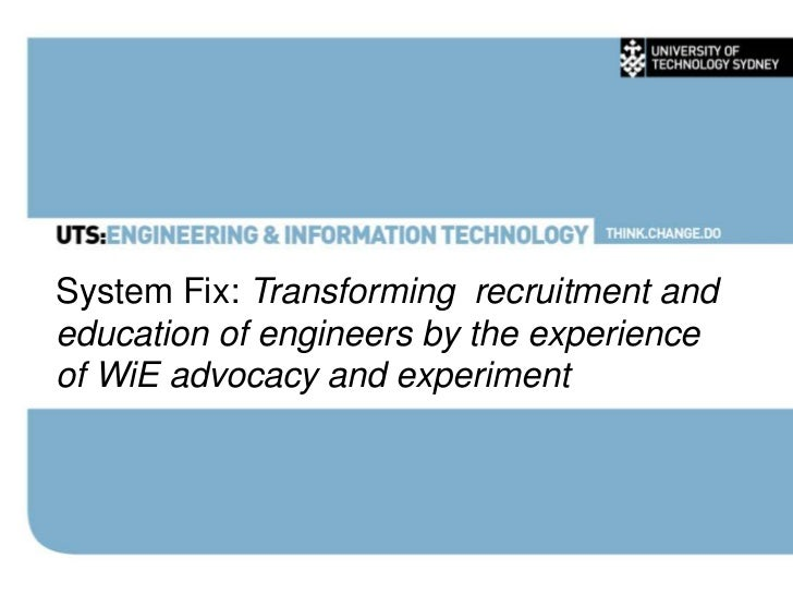 ICWES15 - System Fix: Transforming Education and Recruitment of Engineers by the Experience of WiE Advocacy and Experiment. Presented by Ms Bronwyn Holland, Sydney, AUST