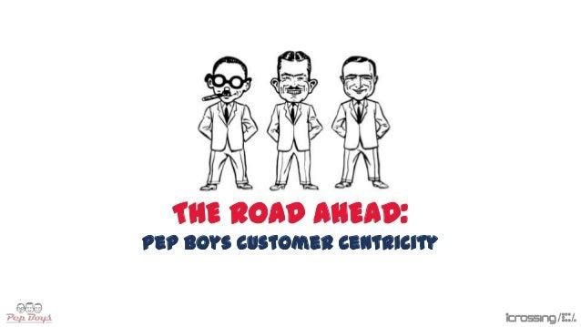 THE ROAD AHEAD: Pep Boys Customer Centricity