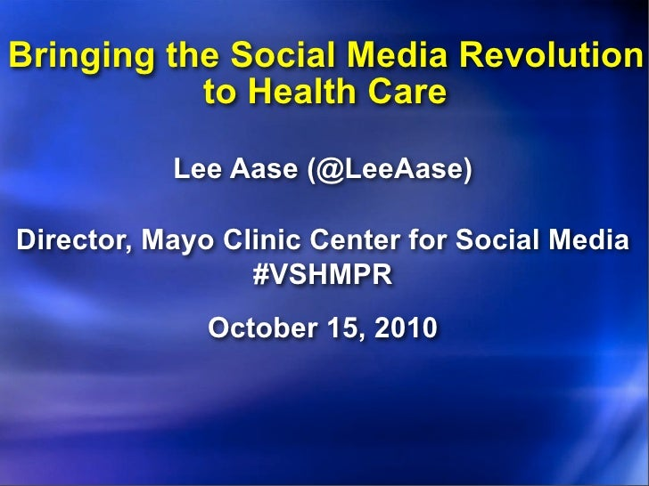 Bringing the Social Media Revolution            to Health Care             Lee Aase (@LeeAase)  Director, Mayo Clinic Cent...