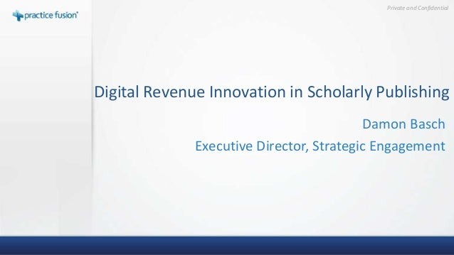 Private and ConfidentialDigital Revenue Innovation in Scholarly Publishing                                          Damon ...