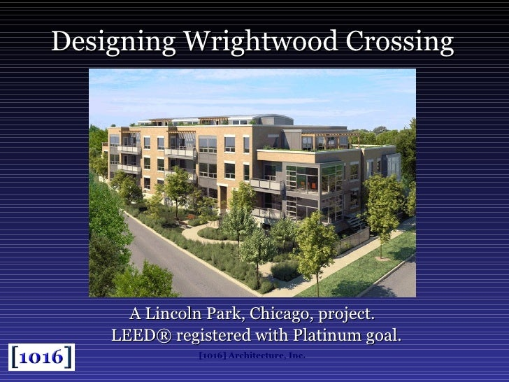 Designing Wrightwood Crossing A Lincoln Park, Chicago, project. LEED® registered with Platinum goal.