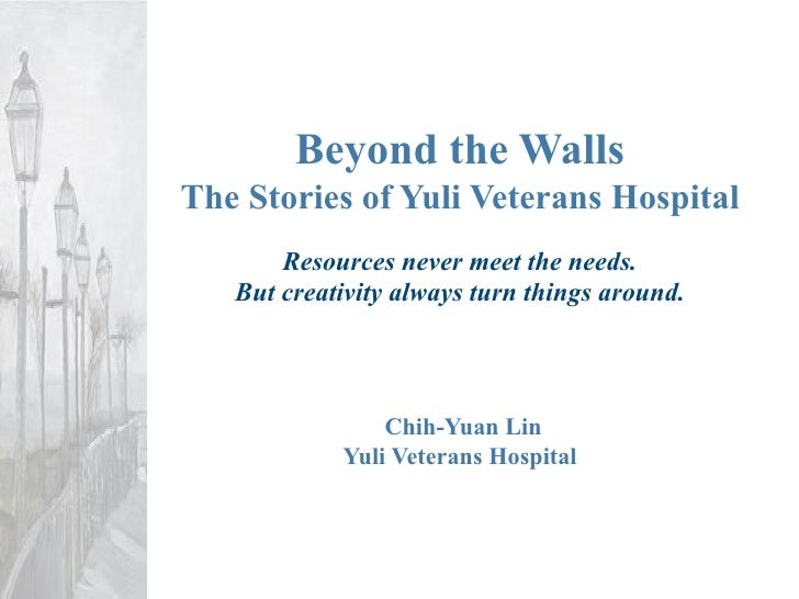 Beyond the Walls The Stories of Yuli Veterans Hospital        Resources never meet the needs.    But creativity always tur...
