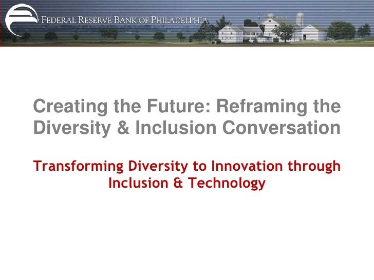 Creating the Future: Reframing the Diversity and Inclusion Conversation