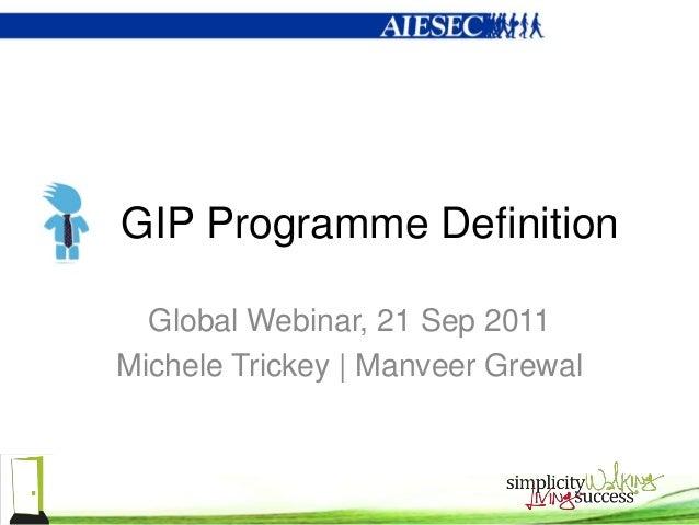 GIP Programme Definition  Global Webinar, 21 Sep 2011Michele Trickey | Manveer Grewal