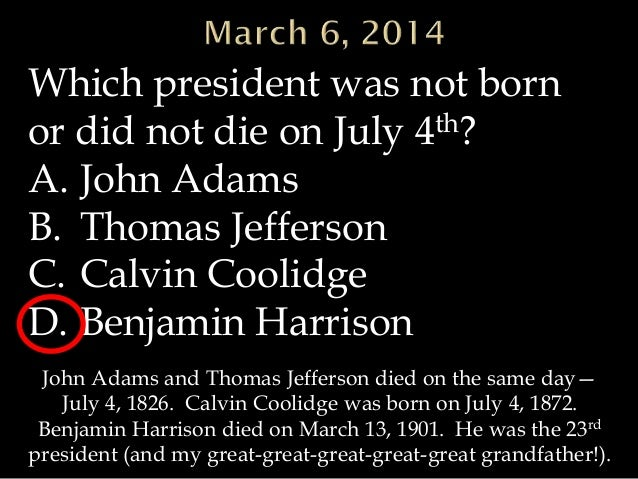 Which president was not born or did not die on July 4th? A. John Adams B. Thomas Jefferson C. Calvin Coolidge D. Benjamin ...