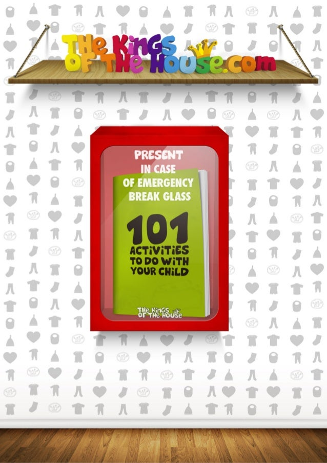 101 activities and ideas to do with your child by the kings of the house