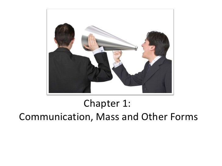 Chapter 1:Communication, Mass and Other Forms