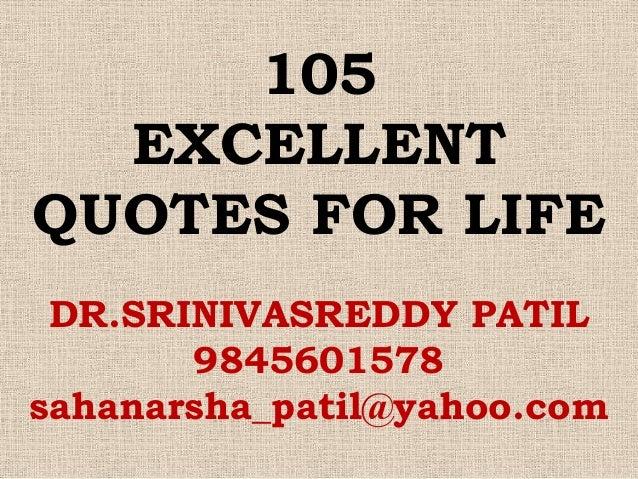 105  EXCELLENTQUOTES FOR LIFE DR.SRINIVASREDDY PATIL       9845601578sahanarsha_patil@yahoo.com