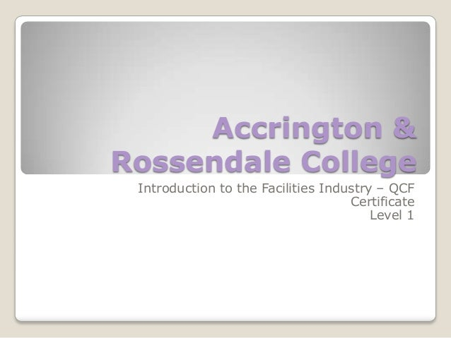 Accrington & Rossendale College Introduction to the Facilities Industry – QCF Certificate Level 1