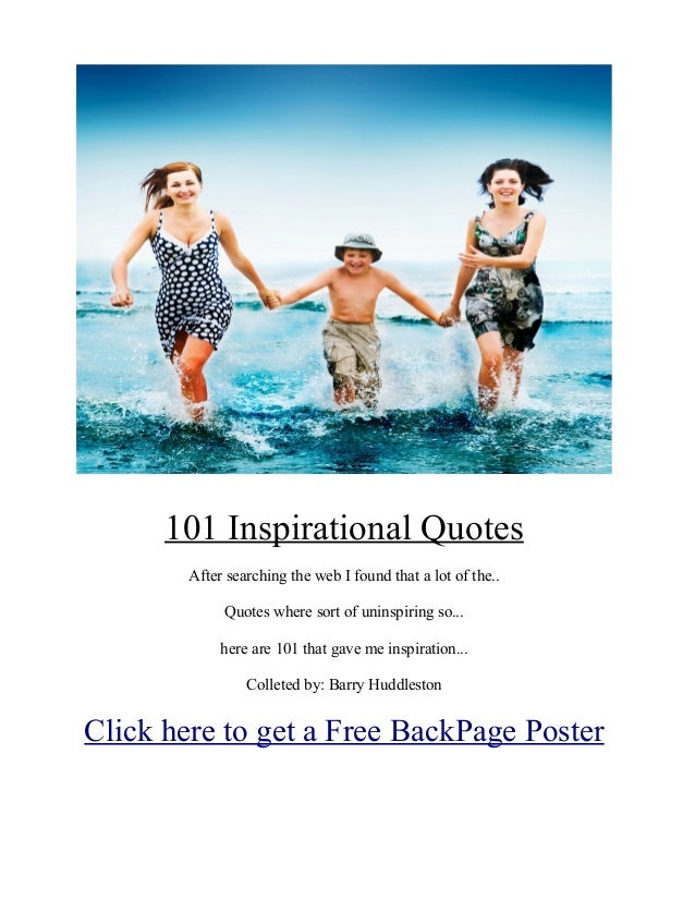 101 Inspirational Quotes        After searching the web I found that a lot of the..             Quotes where sort of unins...