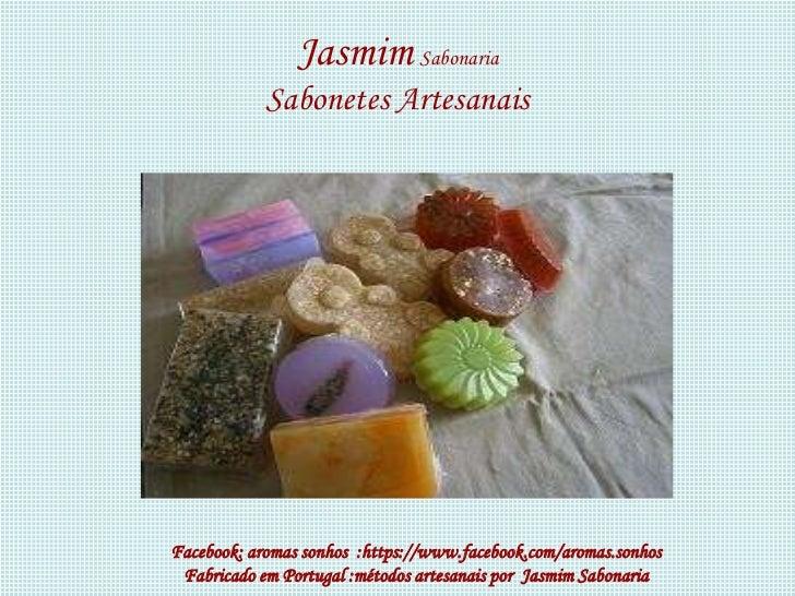 Jasmim Sabonaria            Sabonetes ArtesanaisFacebook: aromas sonhos :https://www.facebook.com/aromas.sonhos Fabricado ...