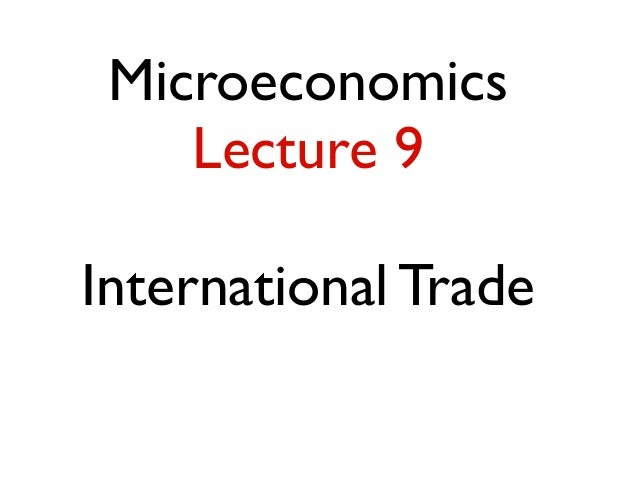 Microeconomics Lecture 9 International Trade