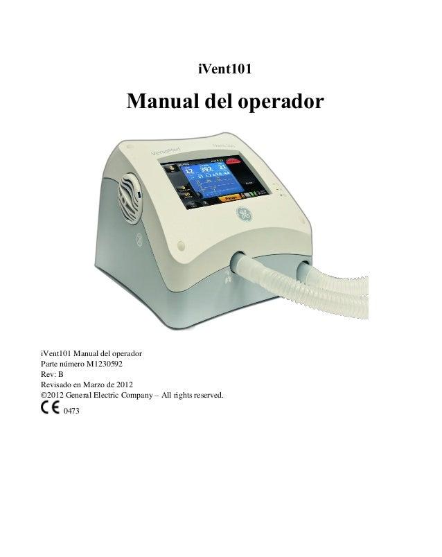 iVent101  Manual del operador  iVent101 Manual del operador  Parte número M1230592  Rev: B  Revisado en Marzo de 2012  ©20...