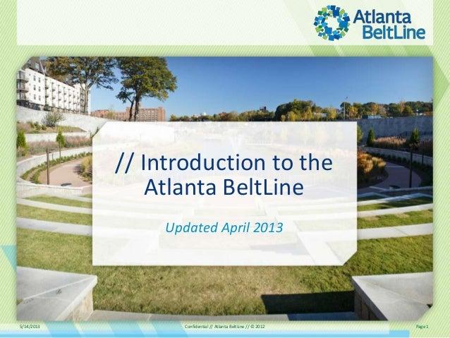 5/14/2013 Confidential // Atlanta BeltLine // © 2012 Page 1// Introduction to theAtlanta BeltLineUpdated April 2013