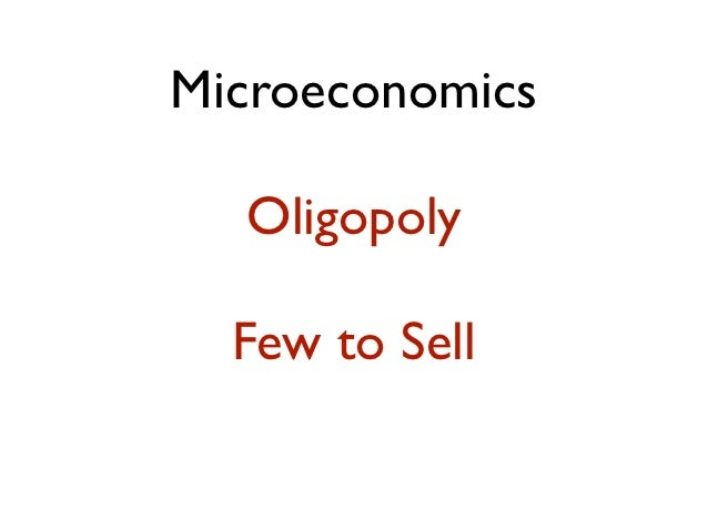 Microeconomics  Oligopoly  Few to Sell