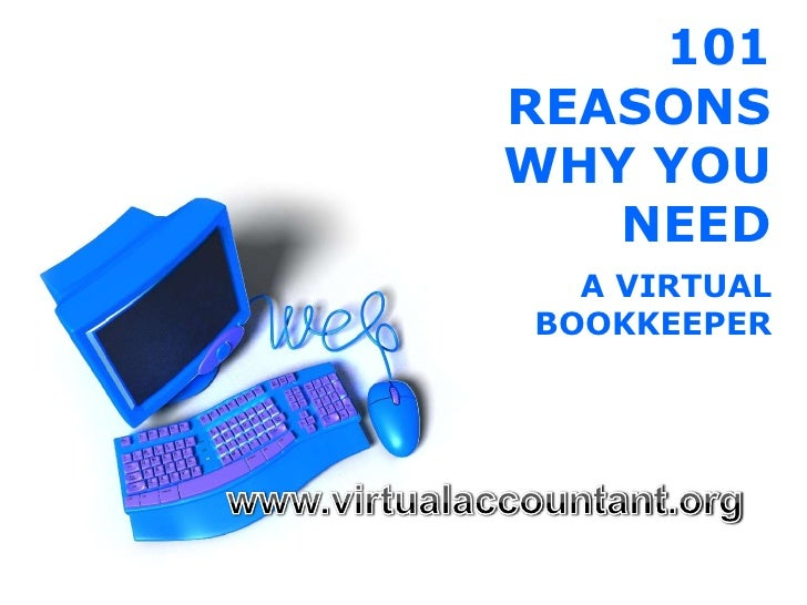 101 REASONS WHY YOU NEED<br />A VIRTUAL BOOKKEEPER<br />www.virtualaccountant.org<br />