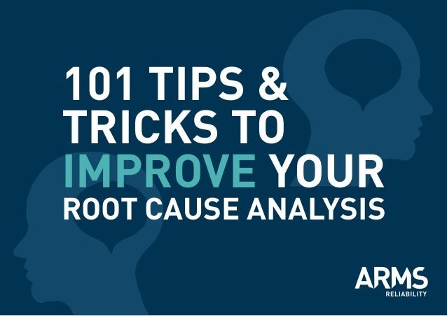 101 Tips & Tricks to improve your  Root Cause Analysis