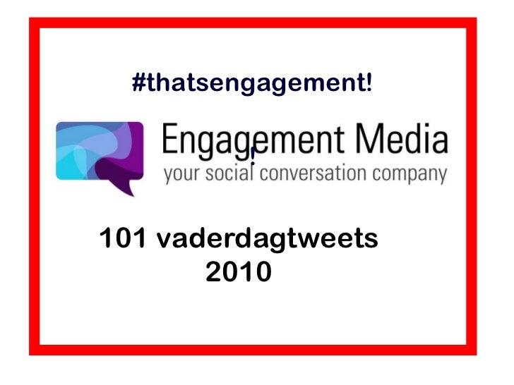 #thatsengagement!<br />!<br />101 vaderdagtweets 2010<br />